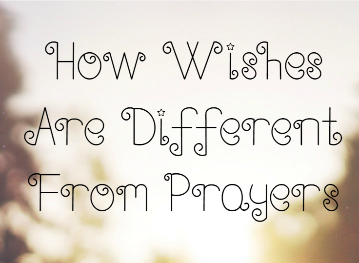 How Prayers are Different From Wishes