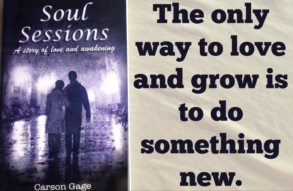 The only way to love and grow is to do something new. Soul Sessions by Carson Gage review