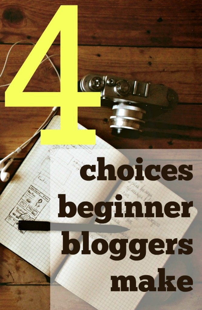 4 Choices Beginner Bloggers Make | Read for advice on choosing your medium, picking a host, deciding on a theme, and sticking to posting schedule all for beginner bloggers.