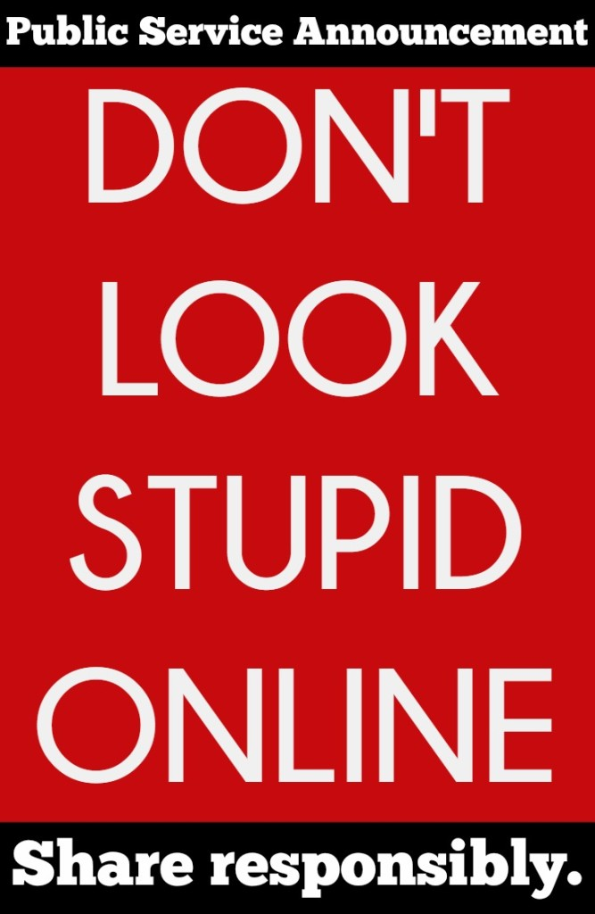 Don't Look Stupid Online | Share Responsibly | 4 Tips for sharing responsibly so you don't look stupid online