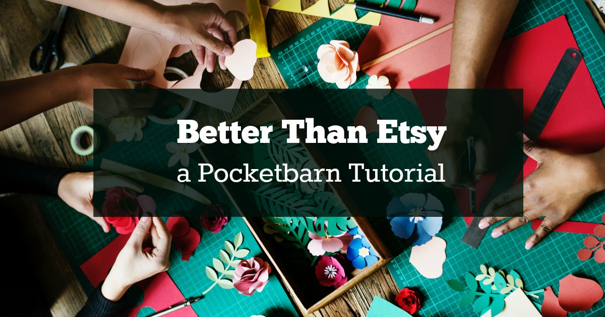 Better than etsy a pocketbarn tutorial to sell crafts online for Selling crafts online etsy