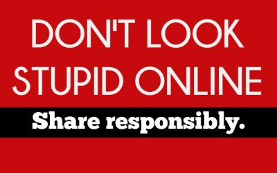 Don't Look Stupid Online (Share Responsibly)