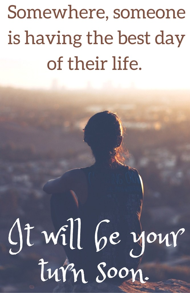 Somewhere, someone is having the best day of their life. It will be your turn soon. Uplifting quotes and inspiration when you are going through difficult times. She was going through a divorce after her husband was arrested. This was such an interesting story.